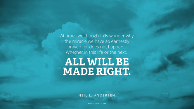 "An image of clouds with a quote from Elder Neil L. Andersen: ""At times we thoughtfully wonder why the miracle we have so earnestly prayed for does not happen. … Whether in this life or the next, all will be made right."""