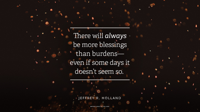 "Sparks from a fire with a quote from Elder Jeffrey R. Holland: ""There will always be more blessings than burdens—even if some days it doesn't seem so."""