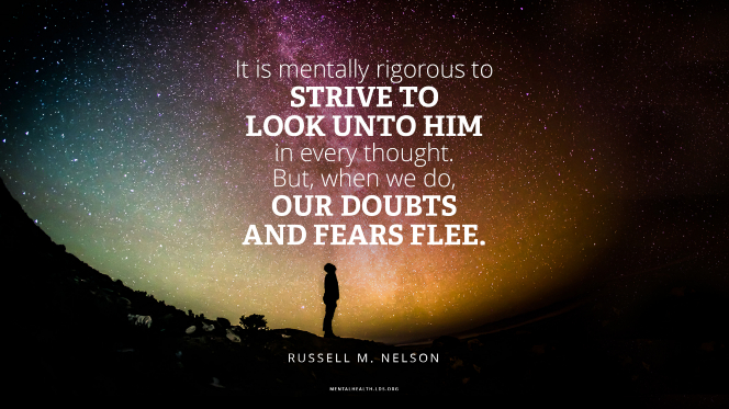 "A silhouette of a man standing by a hill and looking at the stars, with a quote from President Russell M. Nelson: ""It is mentally rigorous to strive to look unto Him in every thought. But when we do, our doubts and fears flee."""