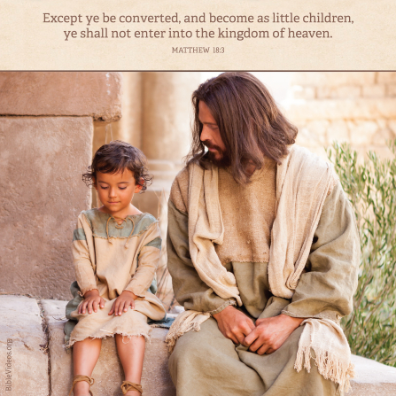 Matthew 18:3, All must be as little children to enter the kingdom of heaven