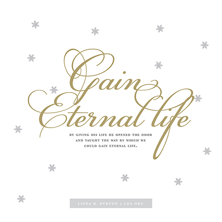 "A white background with small gray snowflakes, paired with a quote from Linda K. Burton: ""Gain eternal life."""