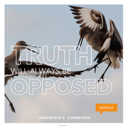 "A photograph of two birds flying, combined with a quote by Elder Lawrence E. Corbridge: ""Truth will always be opposed."""