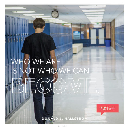 "An image of a young man walking down the hall of a school, paired with a quote by Elder Donald L. Hallstrom: ""Who we are is not who we can become."""