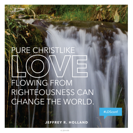 "An image of a waterfall coupled with a quote by Elder Jeffrey R. Holland: ""Pure Christlike love … can change the world."""