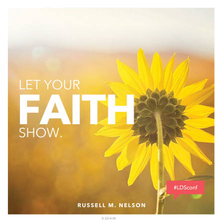 "An image of a sunflower paired with a quote by President Russell M. Nelson: ""Let your faith show."""