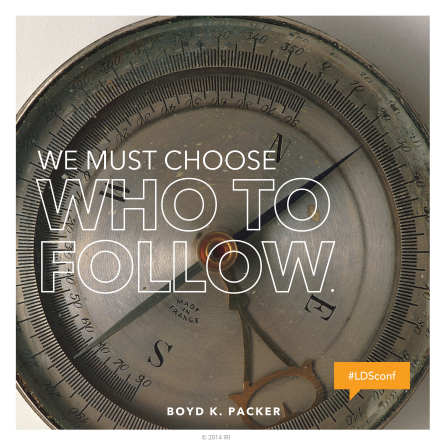"A photograph of a compass combined with a quote by President Boyd K. Packer: ""We must choose who to follow."""