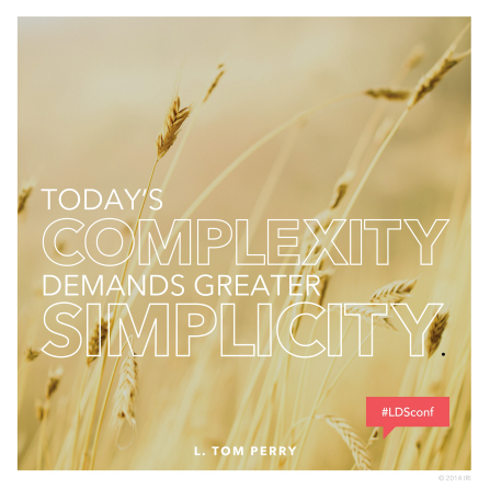"An image of wheat in a field, coupled with a quote by Elder L. Tom Perry: ""Today's complexity demands greater simplicity."""