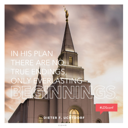 "A photograph of a temple paired with a quote by President Dieter F. Uchtdorf: ""In His plan there are … only everlasting beginnings."""