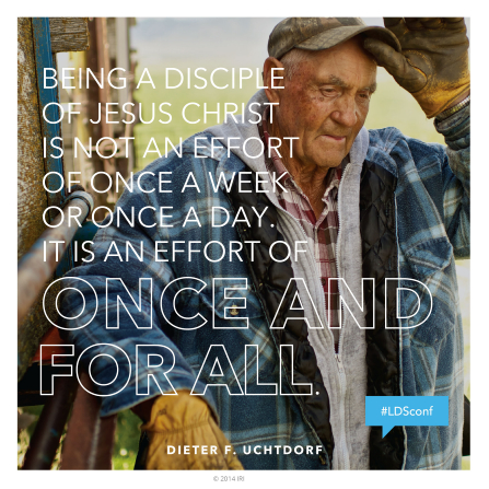"An image of a farmer combined with a quote by President Dieter F. Uchtdorf: ""Being a disciple of Christ is … an effort of once and for all."""