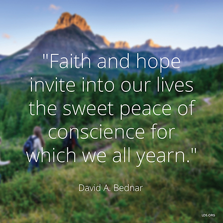 "A blurred image of two hikers, combined with a quote by Elder David A. Bednar: ""Faith and hope invite into our lives the … peace of conscience for which we all yearn."""