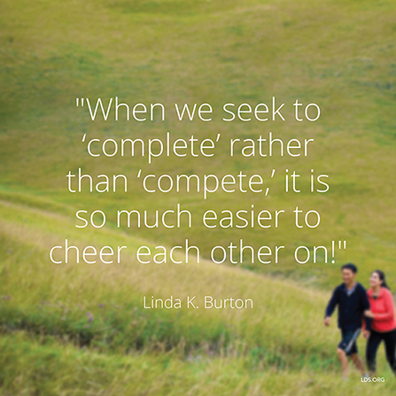 "An image of a man and a woman walking, coupled with a quote by Sister Linda K. Burton: ""When we seek to 'complete' … it is … easier to cheer each other on!"""