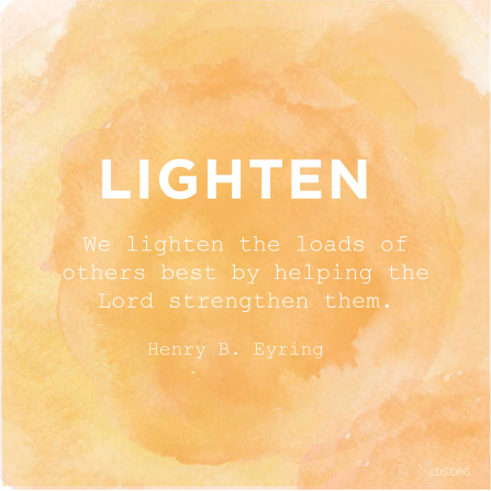 "A yellow watercolor wash acting as a background to a quote by President Henry B. Eyring: ""We lighten the loads of others best by helping the Lord strengthen them."""