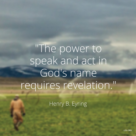 "An image of a man in a field, paired with a quote by President Henry B. Eyring: ""The power to speak in God's name requires revelation."""