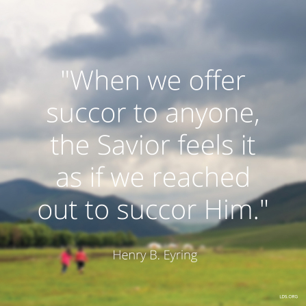 "An image of two people in a field, coupled with a quote by President Henry B. Eyring: ""When we offer succor to anyone, the Savior feels it."""