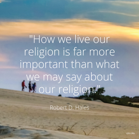 "An image of people on a beach, paired with a quote by Elder Robert D. Hales: ""How we live our religion is far more important than what we may say about our religion."""