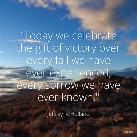 """An image of a mountain paired with a quote by Elder Jeffrey R. Holland: """"Today we celebrate the … victory over every fall we have ever experienced."""""""