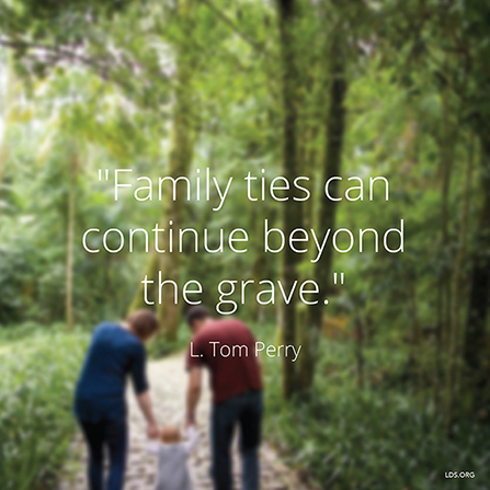 "An image of a family walking together, paired with a quote by Elder L. Tom Perry: ""Family ties can continue beyond the grave."""