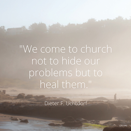 "An image of a beach combined with a quote by President Dieter F. Uchtdorf: ""We come to church not to hide our problems but to heal them."""