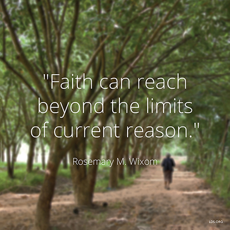 "An image of a person walking through trees, combined with a quote by Sister Rosemary M. Wixom: ""Faith can reach beyond the limits of … reason."""