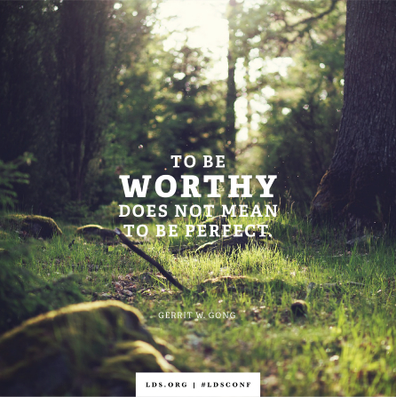 "An image of grass in a grove of trees combined with a quote by Elder Gong: ""To be worthy does not mean to be perfect."""