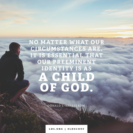 "An image of a hiker combined with a quote by Elder Hallstrom: ""It is essential that our preeminent identity is as a child of God."""