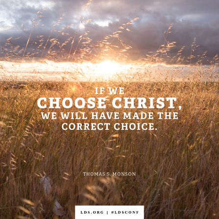 "An image of a field of grass combined with a quote by President Monson: ""If we choose Christ, we will have made the correct choice."""