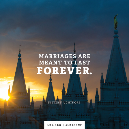 "A photograph of the Salt Lake Temple combined with a quote by President Uchtdorf: ""Marriages are meant to last forever."""