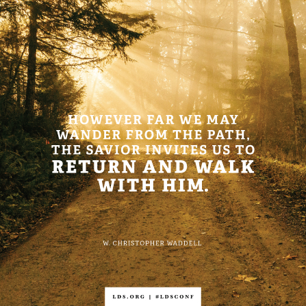 "An image of a dirt road combined with a quote by Bishop Waddell: ""The Savior invites us to return and walk with Him."""