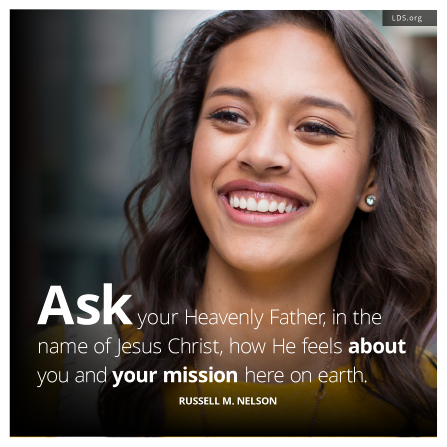 "An image of a young woman, with a quote by President Russell M. Nelson: ""Ask your Heavenly Father … how He feels about you."""