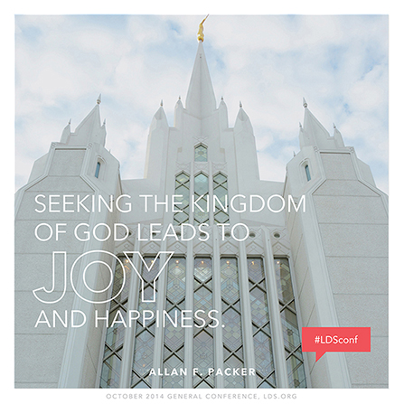 "An image of the San Diego California Temple combined with a quote by Elder Allan F. Packer: ""Seeking the kingdom of God leads to joy."""
