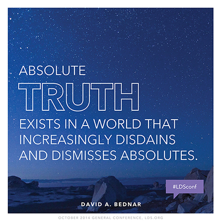 "An image of the night sky, with a text overlay quoting Elder David A. Bednar: ""Absolute truth exists in a world that . . . dismisses absolutes"""
