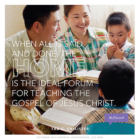 "An image of a family reading the scriptures, paired with a quote by Brother Tad R. Callister: ""The home is the ideal forum for teaching the gospel."""