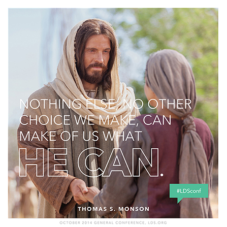 "An image of Jesus Christ talking with a woman, combined with a quote by President Thomas S. Monson: ""Nothing else can make of us what He can."""