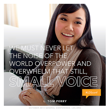 "An image of a young woman smiling, paired with a quote by Elder L. Tom Perry: ""We must never let the noise of the world … overwhelm that still, small voice."""