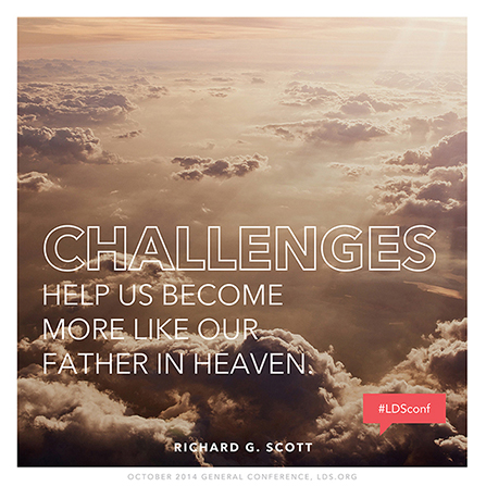 "A bird's-eye view of clouds, paired with a quote by Elder Richard G. Scott: ""Challenges help us become more like our Father."""