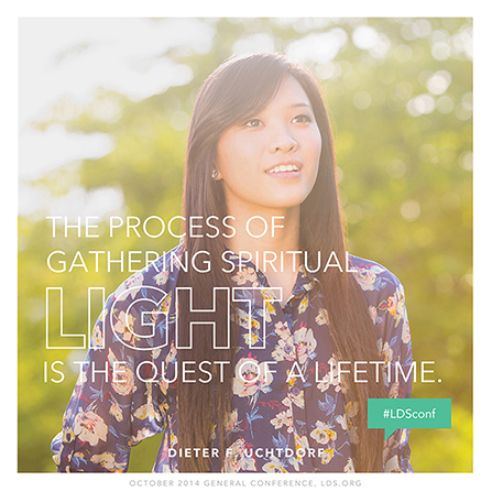 "An image of a young woman paired with a quote by President Dieter F. Uchtdorf: ""The process of gathering spiritual light is the quest of a lifetime."""