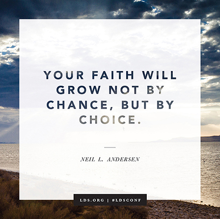 "A quote from Elder Neil L. Andersen, ""Your faith will grow not by chance, but by choice,"" on a white background bordered by a lake and clouds."