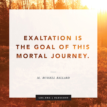"A quote by Elder M. Russell Ballard beginning with ""Exaltation is the goal"" on a white background bordered by trees at sunset."