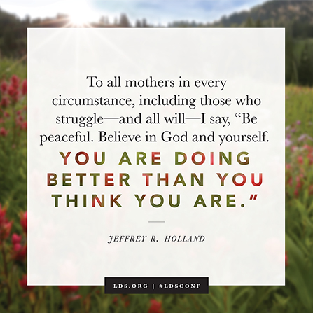 """A photograph of sunlight shining on a field of flowers, with a quote from Elder Jeffrey R. Holland: """"You are doing better than you think you are."""""""