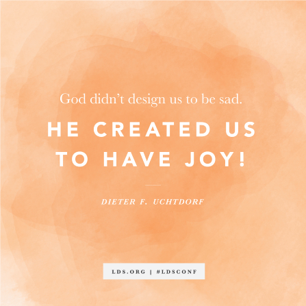 "A quote from President Dieter F. Uchtdorf, ""He created us to have joy,"" on an orange watercolor background."