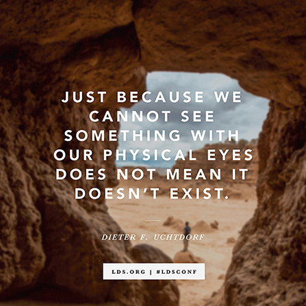 "A photograph of a cave paired with a quote by President Dieter F. Uchtdorf: ""Just because we cannot see something with our physical eyes does not mean it doesn't exist."""