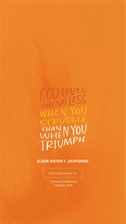 """An orange graphic with a quote by Dieter F. Uchtdorf: """"God loves you no less when you struggle."""""""