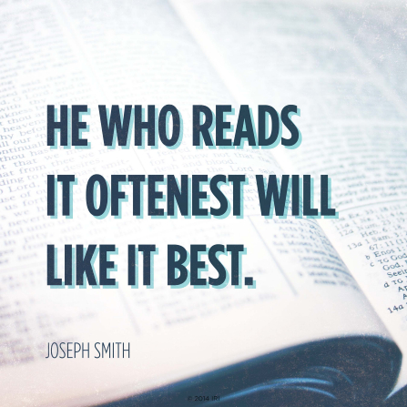 "A close-up photograph of open scriptures paired with words from Joseph Smith: ""He who reads it oftenest will like it best."""