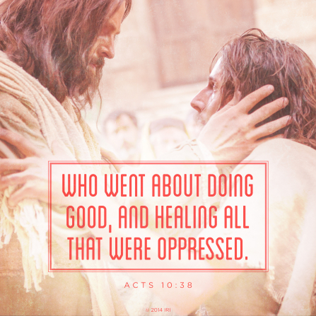 A photograph showing Christ healing a man, paired with the words from Acts 10:38.