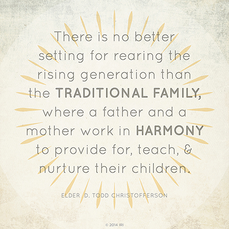 "A tan and yellow background with text quoting Elder D. Todd Christofferson: ""There is no better setting for rearing the rising generation than the traditional family."""