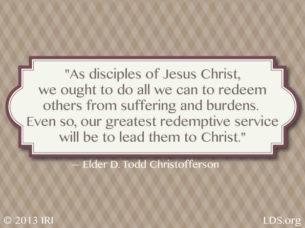 """A tan checkered background with a quote by Elder D. Todd Christofferson: """"As disciples of Jesus Christ, we ought to do all we can to redeem others from suffering and burdens."""""""