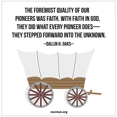 """A graphic of a covered wagon combined with a quote by Elder Dallin H. Oaks: """"The foremost quality of our pioneers was faith."""""""