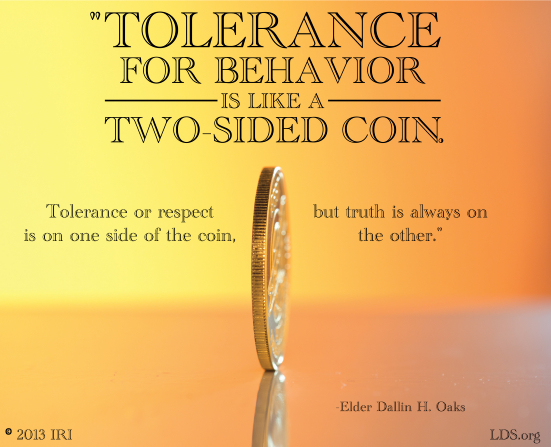 "An image of a coin combined with a quote by Elder Dallin H. Oaks: ""Tolerance for behavior is like a two-sided coin."""