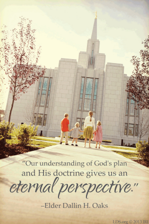 "An image of people at the temple, combined with a quote by Elder Dallin H. Oaks: ""Our understanding of God's plan … gives us an eternal perspective."""