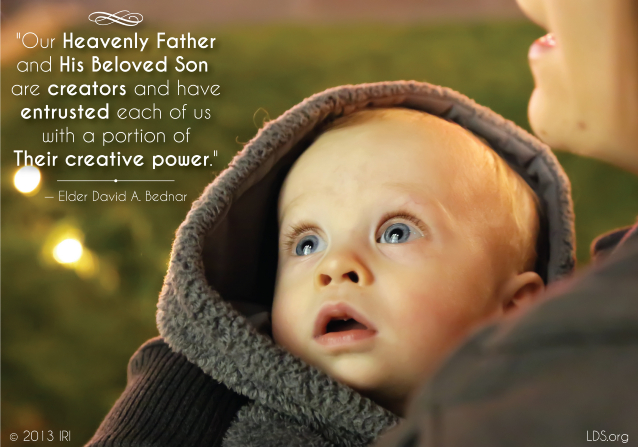 "An image of a mother holding her baby, combined with a quote by Elder David A. Bednar: ""Heavenly Father and His Beloved Son are creators."""